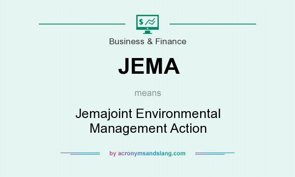 What does JEMA mean? It stands for Jemajoint Environmental Management Action
