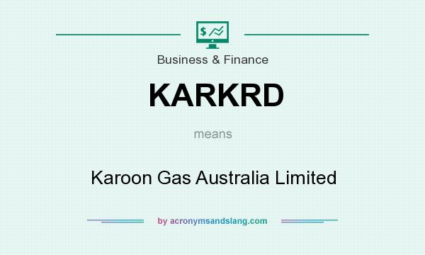 What does KARKRD mean? It stands for Karoon Gas Australia Limited