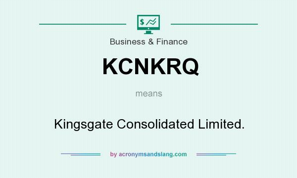 What does KCNKRQ mean? It stands for Kingsgate Consolidated Limited.