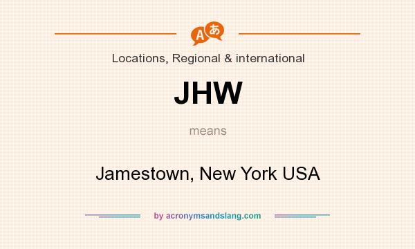 What does JHW mean? It stands for Jamestown, New York USA