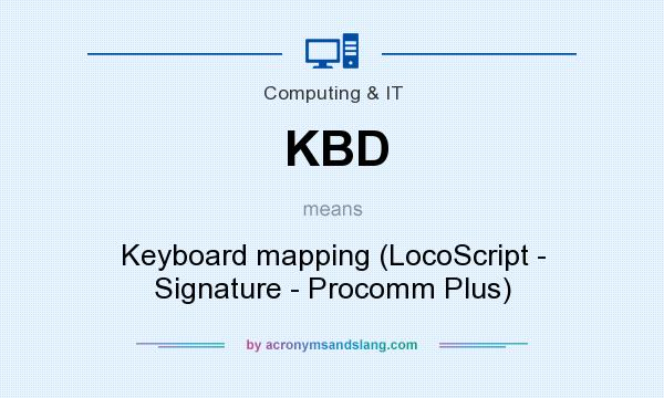 What does KBD mean? It stands for Keyboard mapping (LocoScript - Signature - Procomm Plus)
