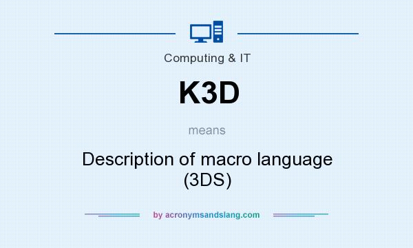 What does K3D mean? It stands for Description of macro language (3DS)