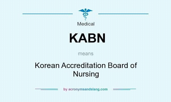 What does KABN mean? It stands for Korean Accreditation Board of Nursing