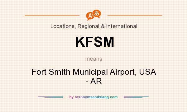 What does KFSM mean? It stands for Fort Smith Municipal Airport, USA - AR