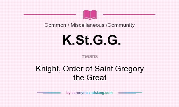 What does K.St.G.G. mean? It stands for Knight, Order of Saint Gregory the Great