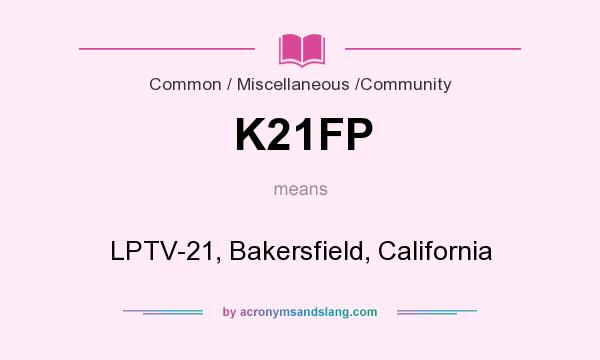 What does K21FP mean? It stands for LPTV-21, Bakersfield, California