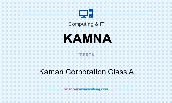 What does KAMNA mean? It stands for Kaman Corporation Class A