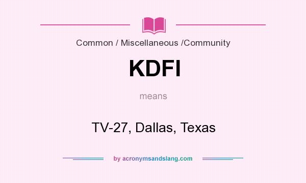 What does KDFI mean? It stands for TV-27, Dallas, Texas