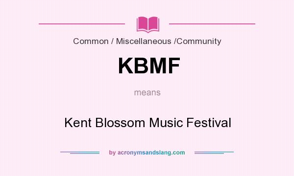 What does KBMF mean? It stands for Kent Blossom Music Festival