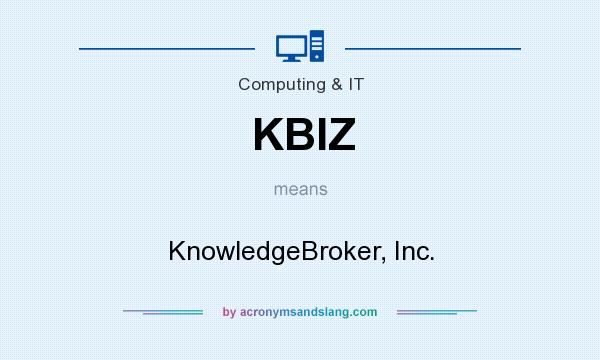 What does KBIZ mean? It stands for KnowledgeBroker, Inc.