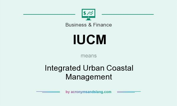 What does IUCM mean? It stands for Integrated Urban Coastal Management