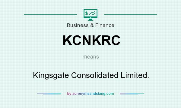 What does KCNKRC mean? It stands for Kingsgate Consolidated Limited.