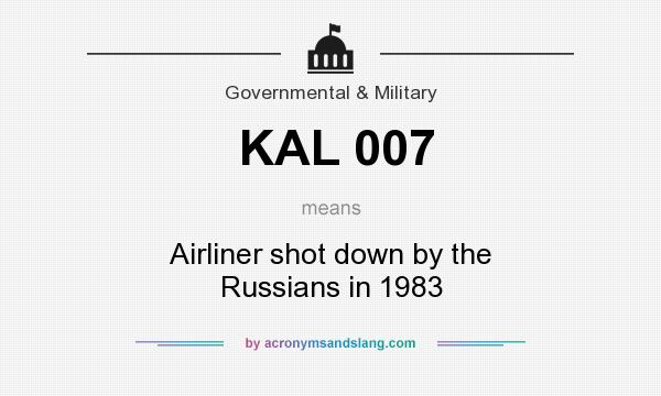 What does KAL 007 mean? It stands for Airliner shot down by the Russians in 1983