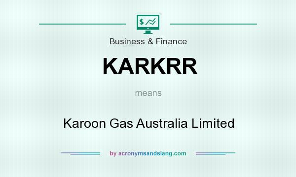 What does KARKRR mean? It stands for Karoon Gas Australia Limited