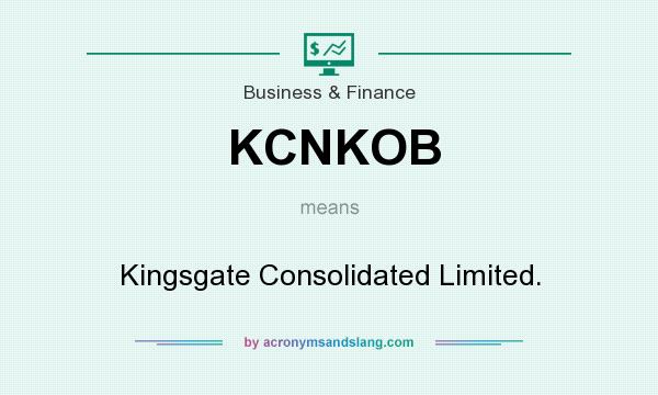 What does KCNKOB mean? It stands for Kingsgate Consolidated Limited.
