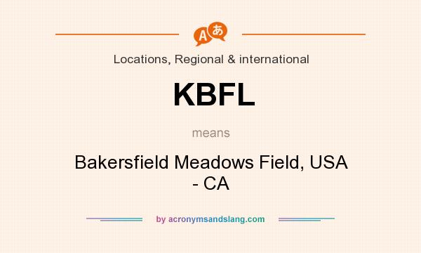 What does KBFL mean? It stands for Bakersfield Meadows Field, USA - CA