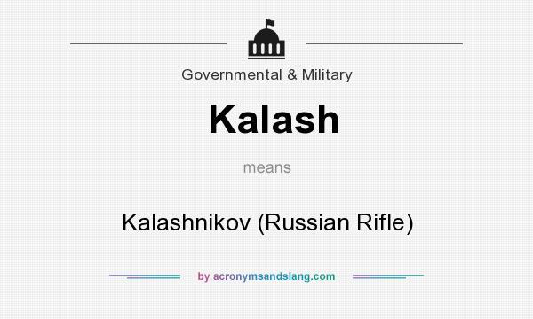 What does Kalash mean? It stands for Kalashnikov (Russian Rifle)