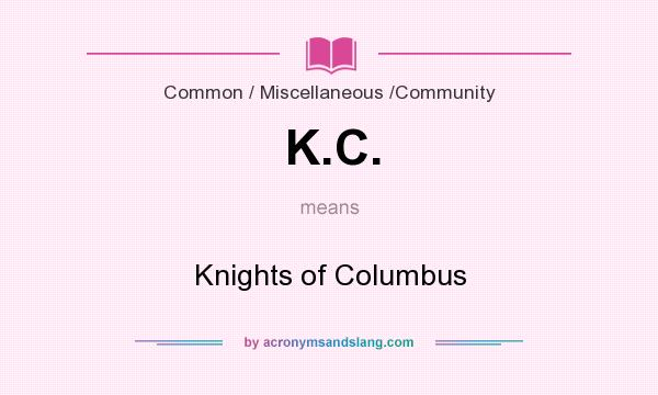 What does K.C. mean? It stands for Knights of Columbus