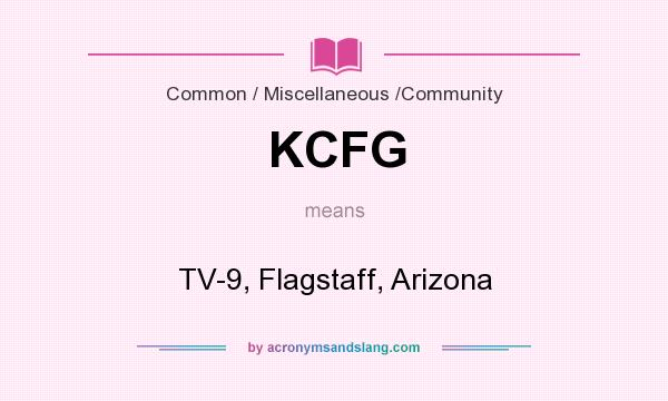 What does KCFG mean? It stands for TV-9, Flagstaff, Arizona