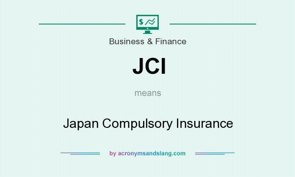 What does JCI mean? It stands for Japan Compulsory Insurance