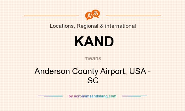 What does KAND mean? It stands for Anderson County Airport, USA - SC