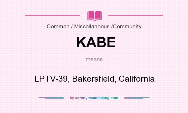 What does KABE mean? It stands for LPTV-39, Bakersfield, California