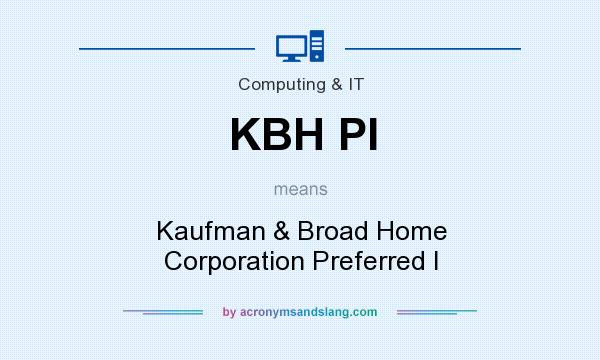 What does KBH PI mean? It stands for Kaufman & Broad Home Corporation Preferred I