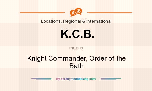 What does K.C.B. mean? It stands for Knight Commander, Order of the Bath