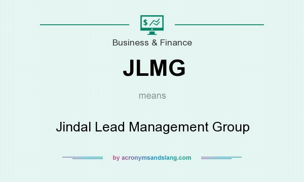 What does JLMG mean? It stands for Jindal Lead Management Group