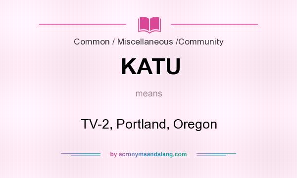 What does KATU mean? It stands for TV-2, Portland, Oregon