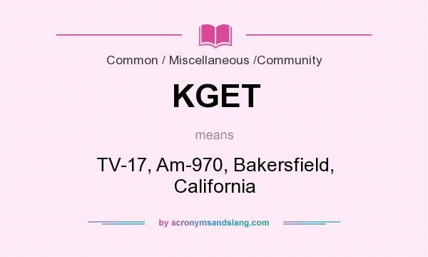 What does KGET mean? It stands for TV-17, Am-970, Bakersfield, California