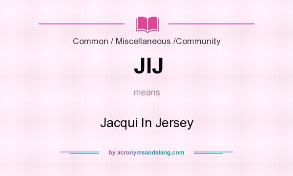 What does JIJ mean? It stands for Jacqui In Jersey