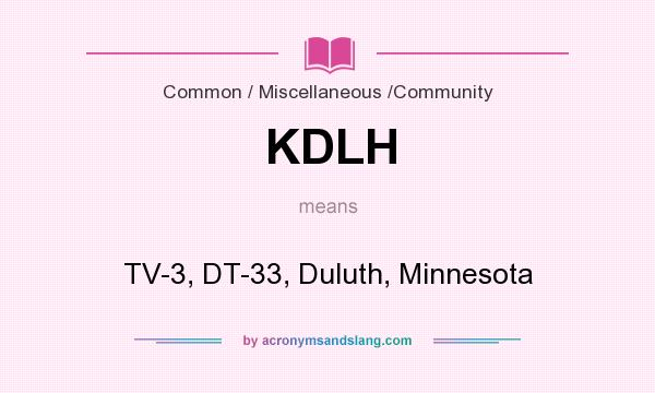 What does KDLH mean? It stands for TV-3, DT-33, Duluth, Minnesota