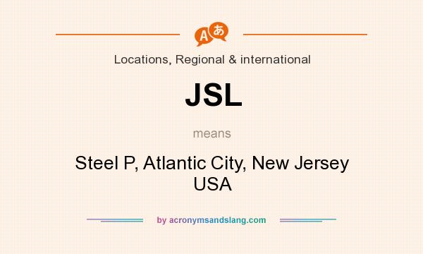 What does JSL mean? It stands for Steel P, Atlantic City, New Jersey USA