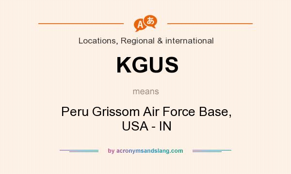 What does KGUS mean? It stands for Peru Grissom Air Force Base, USA - IN