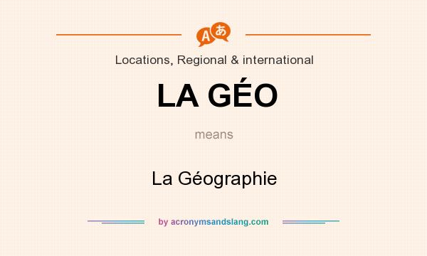 What does LA GÉO mean? It stands for La Géographie