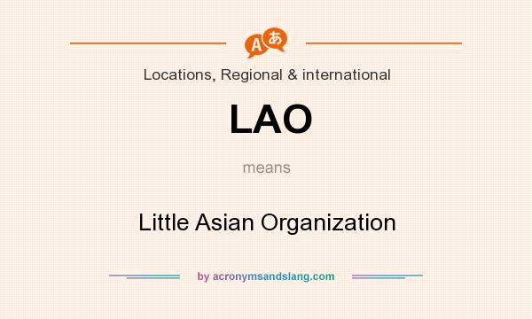 What does LAO mean? It stands for Little Asian Organization
