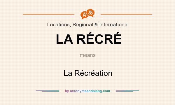 What does LA RÉCRÉ mean? It stands for La Récréation