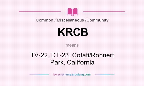 What does KRCB mean? It stands for TV-22, DT-23, Cotati/Rohnert Park, California