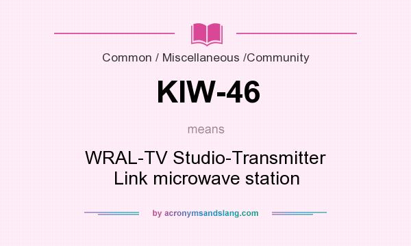 What does KIW-46 mean? It stands for WRAL-TV Studio-Transmitter Link microwave station