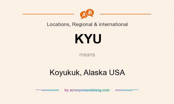 What does KYU mean? It stands for Koyukuk, Alaska USA