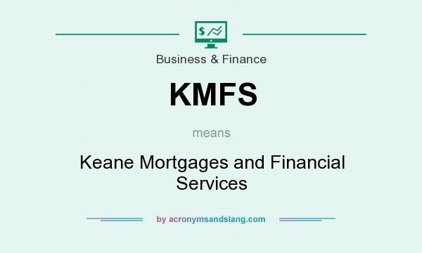 What does KMFS mean? It stands for Keane Mortgages and Financial Services