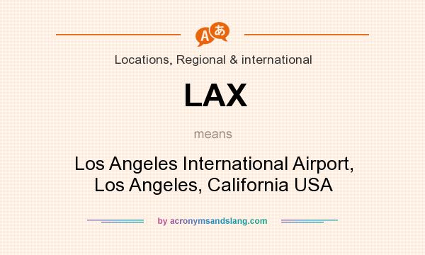 What does LAX mean? It stands for Los Angeles International Airport, Los Angeles, California USA