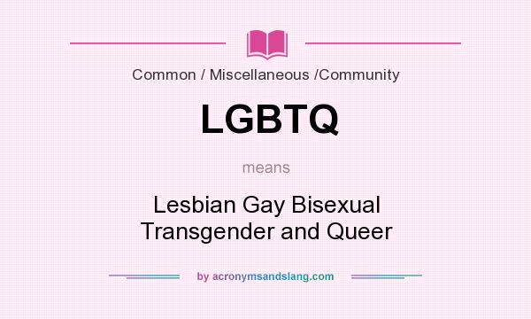 What does LGBTQ mean? It stands for Lesbian Gay Bisexual Transgender and Queer