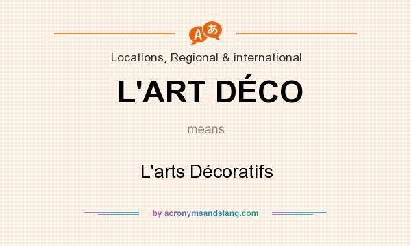 What does L`ART DÉCO mean? It stands for L`arts Décoratifs