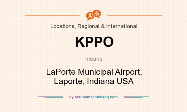 What does KPPO mean? It stands for LaPorte Municipal Airport, Laporte, Indiana USA
