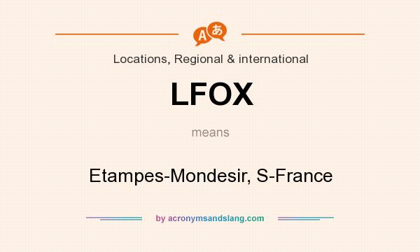 What does LFOX mean? It stands for Etampes-Mondesir, S-France
