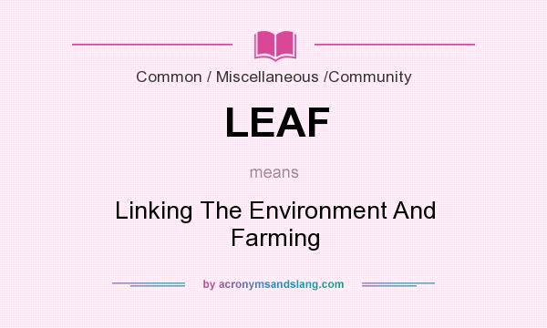 What does LEAF mean? It stands for Linking The Environment And Farming