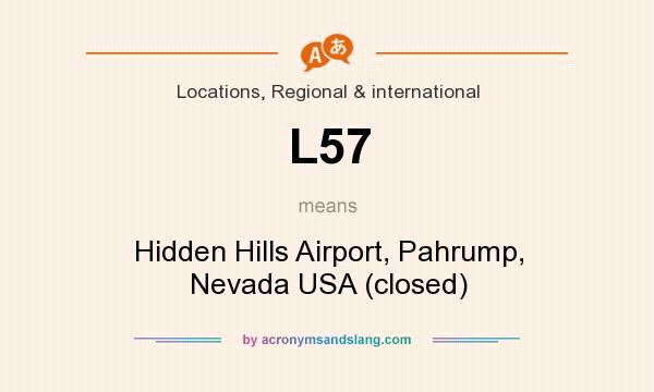 What does L57 mean? It stands for Hidden Hills Airport, Pahrump, Nevada USA (closed)