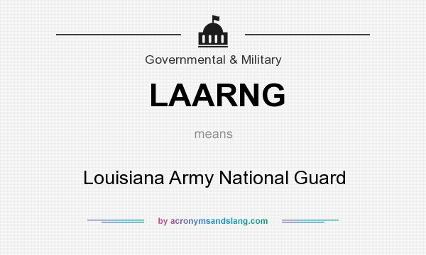 What does LAARNG mean? It stands for Louisiana Army National Guard